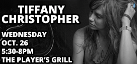 Tiffany Christopher Oct. 26 at The Player's Grill