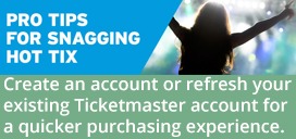 Create an account or refresh your existing Ticketmaster account for a quicker purchasing experience.