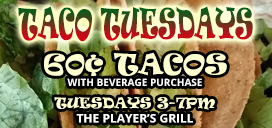60¢ tacos with beverage purchase 3-7pm Tuesdays at The Player's Grill