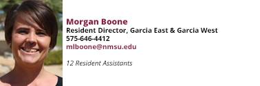 Morgan Boone, Resident Director, Garcia Hall, 575-646-4412, mlboone@nmsu.edu