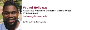 Vvdaul Holloway, Associate Resident Director, Garcia West, at hollow@gmail.com and 575-646-4466